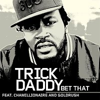 Trick Daddy, Chamillionaire, Goldrush – Bet That