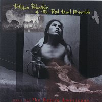 Robbie Robertson, The Red Road Ensemble – Music For The Native Americans