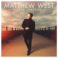 Matthew West – Live Forever