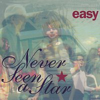 Easy – Never Seen A Star