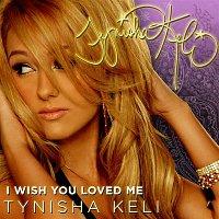 Tynisha Keli – I Wish You Loved Me