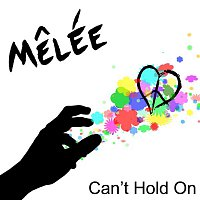 Melée – Can't Hold On