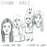 Vivian Girls – I Heard You Say