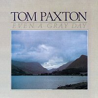 Tom Paxton – Even A Gray Day