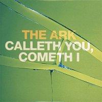 The Ark – Calleth You, Cometh I