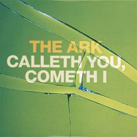 The Ark – Calleth You, Cometh I
