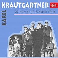 Karel Krautgartner se svým orchestrem – Až nám bude dvakrát tolik