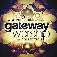 Gateway Worship – Women Of Faith Presents Gateway Worship A Collection