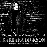 Barbara Dickson – Nothing's Gonna Change My World : The Songs of Lennon, McCartney and Harrison