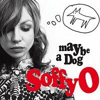 Soffy O – Maybe A Dog