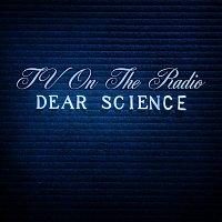 TV On The Radio – Dear Science,