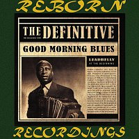 Leadbelly – The Definitive Leadbelly, Good Morning Blues - 6th Anniversary Edition (HD Remastered)