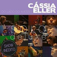 Cássia Eller – Do Lado Do Avesso – Cássia Eller – SOLO [Deluxe Edition]
