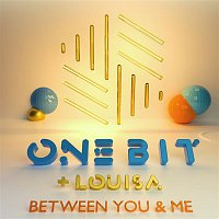 One Bit, Louisa – Between You and Me