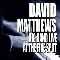 David Matthews – Big Band Live At The Five Spot [Live At The Five Spot Café / New York City, NY / 1975]