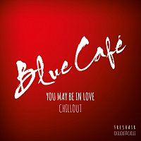 Blue Cafe – You May Be In Love CHILLOUT