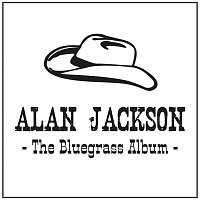 Alan Jackson – The Bluegrass Album