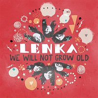 Lenka – We Will Not Grow Old