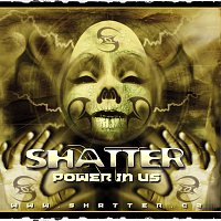Shatter – Power in Us