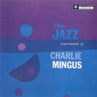 Charles Mingus – The Jazz Experiments Of Charles Mingus (2013 - Remaster)
