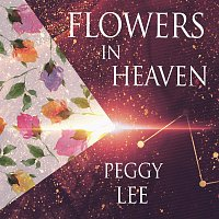 Peggy Lee – Flowers In Heaven
