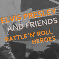 Elvis Presley, Friends – Rattle 'N' Roll Heroes