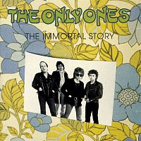 The Only Ones – The Immortal Story