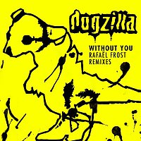 Dogzilla – Without You