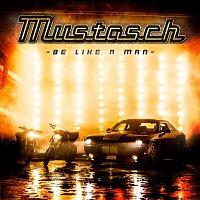 Mustasch – Be Like A Man