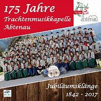 Trachtenmusikkapelle Abtenau – 175 Jahre - Jubilaumsklange 1842 - 2017