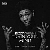 Dizzy Wright – Train Your Mind