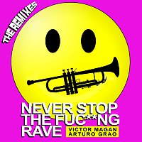 Víctor Magan, Arturo Grao – Never Stop The Fuc**ng Rave [The Remixes]
