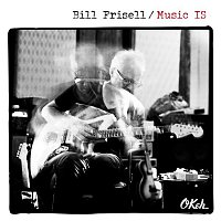 Bill Frisell – Music IS