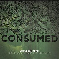 Jesus Culture – Consumed [Live]