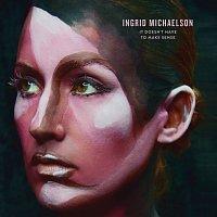 Ingrid Michaelson – It Doesn't Have To Make Sense