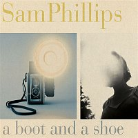 Sam Phillips – A Boot and a Shoe