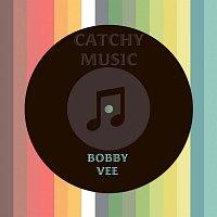 Bobby Vee – Catchy Music
