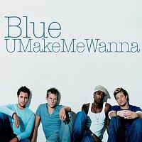 Blue – U Make Me Wanna