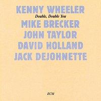 Kenny Wheeler, Michael Brecker, John Taylor, David Holland, Jack DeJohnette – Double, Double You