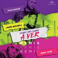 Chyno Miranda, Juan Magán, Magic Juan – Dónde Nos Vamos A Ver [Remix]