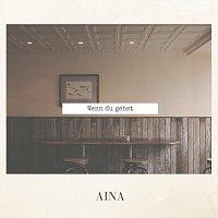 Aina – Wenn du gehst