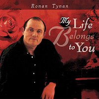 Ronan Tynan – My Life Belongs To You