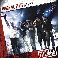Tihuana – Tropa De Elite Ao Vivo