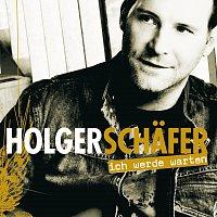 Holger Schafer – Ich werde warten