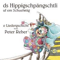 Peter Reber – Ds Hippigschpangschtli uf em Schuelwag