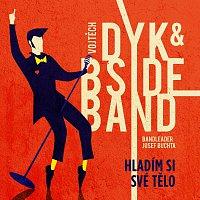 Vojtěch Dyk, B-Side Band, bandleader Josef Buchta – Hladím si své tělo