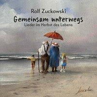 Rolf Zuckowski – Gemeinsam unterwegs - Lieder im Herbst des Lebens