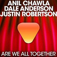 Anil Chawla & Dale Anderson, Justin Robertson – We Are All Together (feat. Justin Robertson)