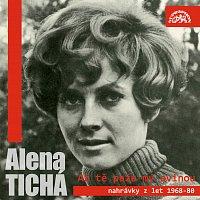 Alena Tichá – Až tě paže mý ovinou - nahrávky z let 1968-1980