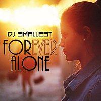 DJ Smallest – Forever Alone - Single